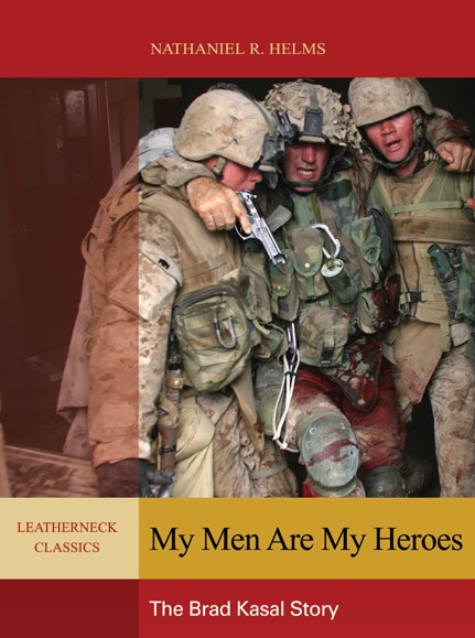 My Men Are My Heroes The Brad Kasal Story